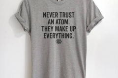 never-trust-an-atom-they-make-up-eveyrhing-t-shirt